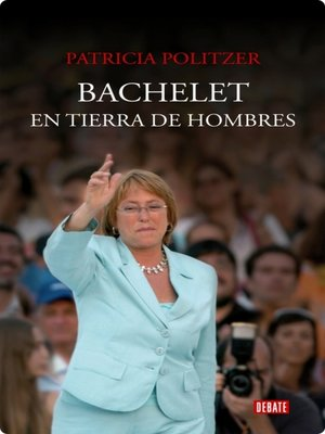 cover image of Bachelet en tierra de hombres