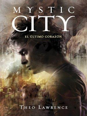 cover image of El último corazón (Mystic City 2)