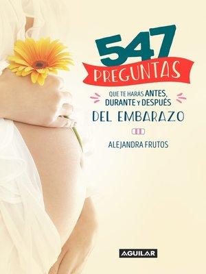 cover image of 547 preguntas que te harás antes, durante y después del embarazo