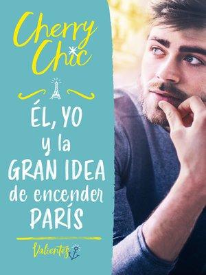 cover image of Él, yo y la gran idea de encender París