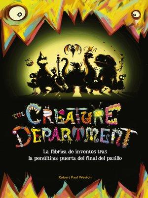cover image of The Creature Department. La fábrica de inventos tras la penúltima puerta del final del pasillo