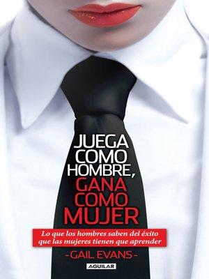 cover image of Juega como hombre, gana como mujer