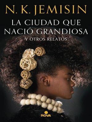 cover image of La ciudad que nació grandiosa y otros relatos