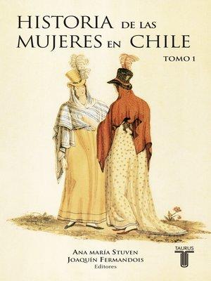 cover image of Historia de las mujeres en Chile Tomo I
