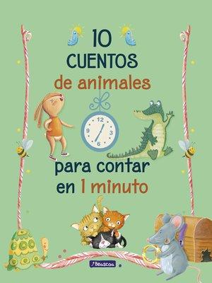 cover image of 10 cuentos de animales para contar en 1 minuto