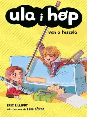 cover image of Ula i Hop van a l'escola (Ula i Hop)