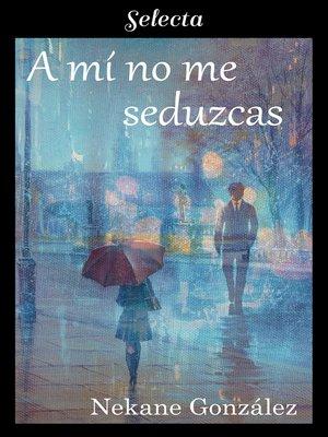 cover image of A mí no me seduzcas