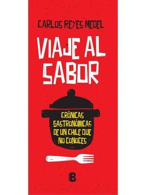 cover image of Viaje Al Sabor. Crónicas Gastronómicas De Un Chile Que No Conoces