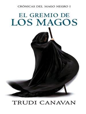 cover image of El gremio de los magos (Crónicas del Mago Negro 1)