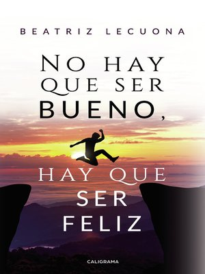 cover image of No hay que ser bueno, hay que ser feliz