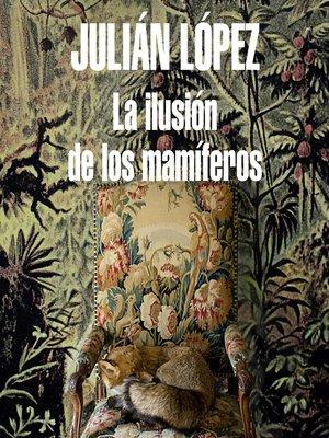 cover image of La ilusión de los mamíferos