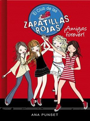 cover image of ¡Amigas forever! (Serie El Club de las Zapatillas Rojas 2)
