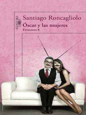 cover image of Óscar y las mujeres (Episodio 8)