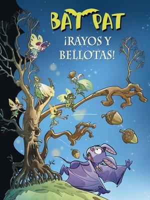 cover image of ¡Rayos y bellotas! (Serie Bat Pat 30)