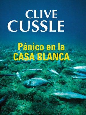 cover image of Pánico en la Casa Blanca (Dirk Pitt 7)