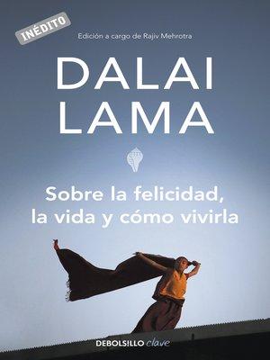 cover image of Sobre la felicidad, la vida y cómo vivirla