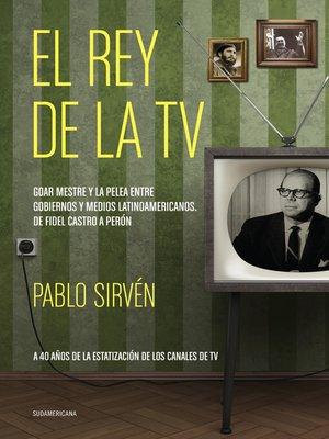 cover image of El rey de la TV. Goar Mestre y la pelea entre gobiernos y medios latinomericanos