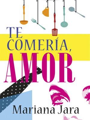 cover image of Te comería, amor