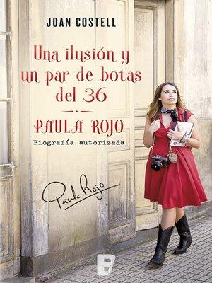 cover image of Una ilusión y un par de botas del 36. Biografía autorizada de Paula Rojo