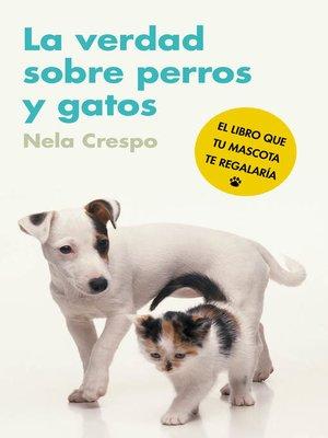 cover image of La verdad sobre perros y gatos