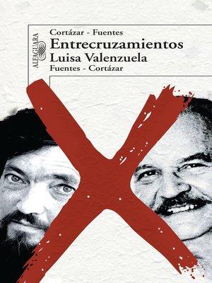 cover image of Entrecruzamientos. Cortázar-Fuentes. Fuentes-Cortázar