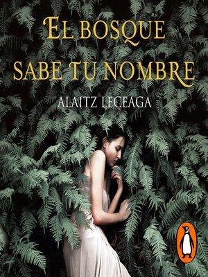 cover image of El bosque sabe tu nombre