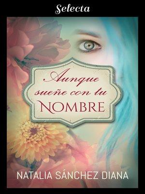 cover image of Aunque sueñe con tu nombre