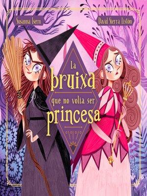 cover image of La bruixa que no volia ser princesa