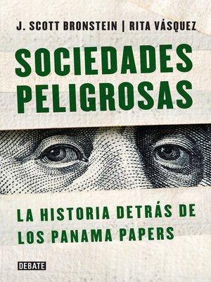 cover image of Sociedades peligrosas. La historia detrás de los Panama Papers