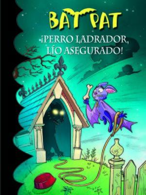 cover image of ¡Perro ladrador, lío asegurado! (Serie Bat Pat 24)
