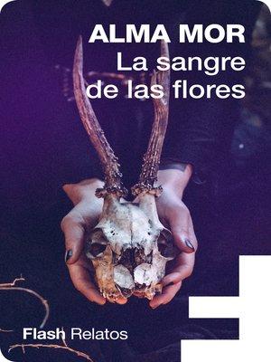 cover image of La sangre de las flores