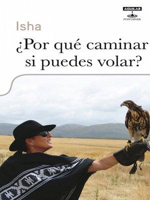 cover image of ¿Por qué caminar si puedes volar?