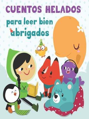 cover image of Cuentos helados para leer bien abrigados