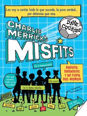 cover image of Charlie Merrick´s Misfits. Amigos, enemigos y mi copa del mundo
