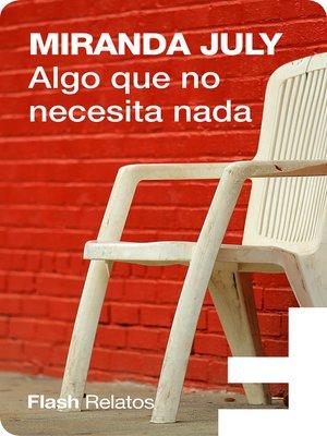 cover image of Algo que no necesita nada