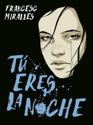 cover image of Tú eres la noche
