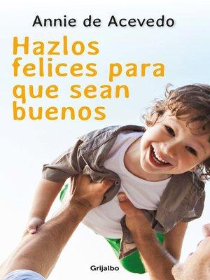cover image of Hazlos felices para que sean buenos