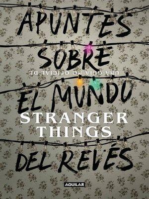 cover image of Apuntes sobre el mundo del revés. Una guía no oficial de Stranger Things