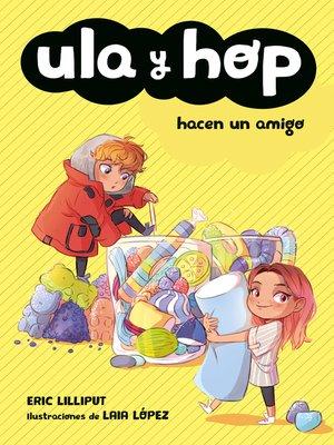 cover image of Ula y Hop hacen un amigo (Ula y Hop)