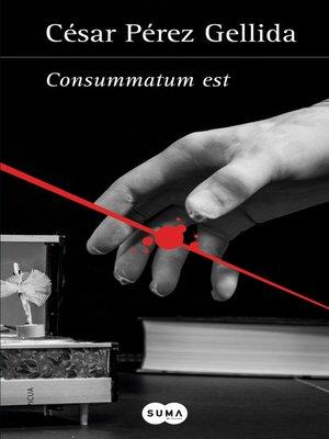 cover image of Consummatum est (Versos, canciones y trocitos de carne 3)