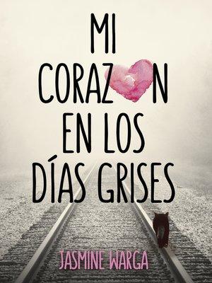 cover image of Mi corazón en los días grises