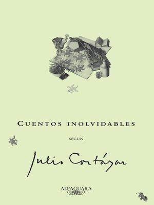 cover image of Cuentos inolvidables según Julio Cortázar