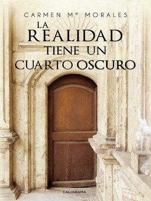 cover image of La realidad tiene un cuarto oscuro