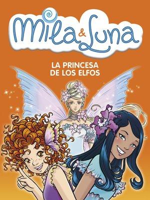 cover image of La princesa de los elfos (Mila & Luna 4)