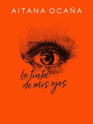 cover image of La tinta de mis ojos