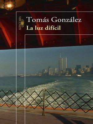 cover image of La luz difícil