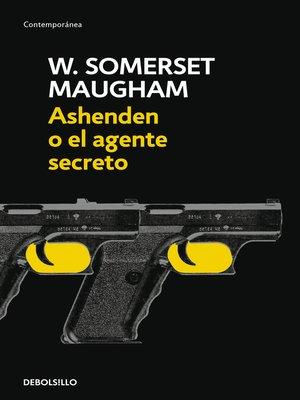 cover image of Ashenden o el agente secreto
