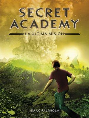 cover image of La última misión (Secret Academy 5)
