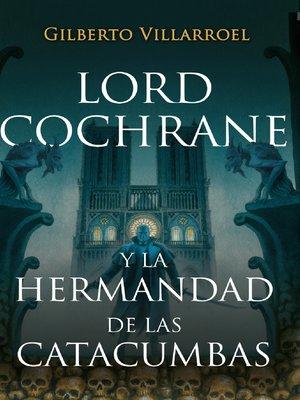 cover image of Lord Cochrane y la hermandad de las catacumbas