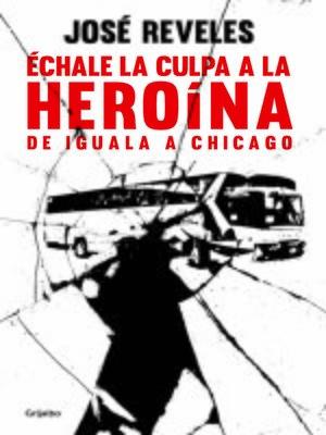 cover image of Échale la culpa a la heroína